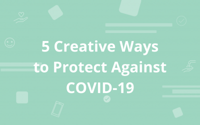 5 Creative Ways to Protect Against COVID-19