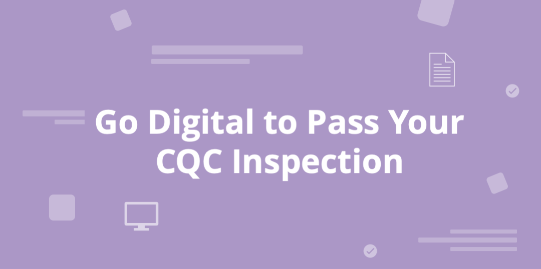 Go digital to pass your care quality commission inspection