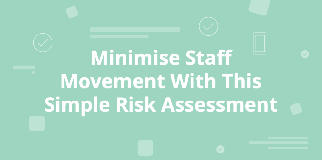 minimise staff movement with this simple risk assessment