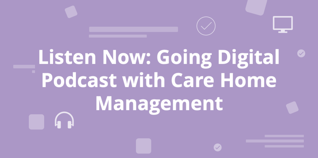 listen now to the going digital podcast with care home management